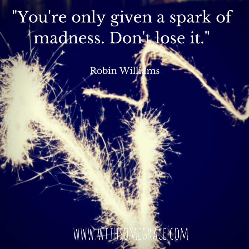 You're only given a spark of madness